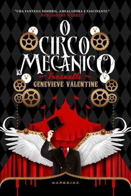 "Divulgada capa de ""O Circo Mecânico Tresaulti"", steampunk de Genevieve Valentine | Paraliteraturas + Pessoa, Borges e Lovecraft | Scoop.it"