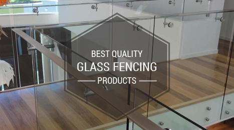 Best Quality Glass Fencing Products | Glass Fencing | Scoop.it