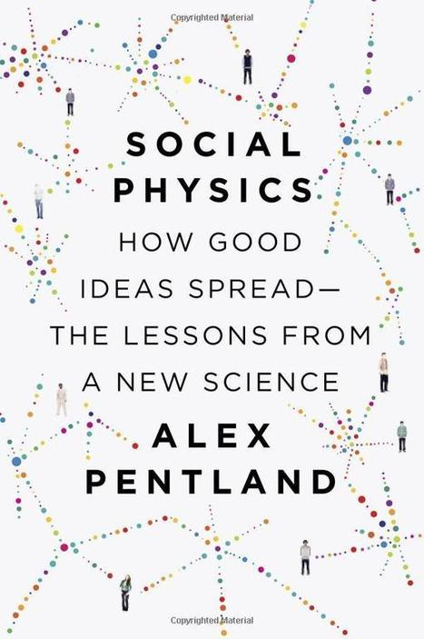 Social Physics: How Good Ideas Spread — The Lessons from a New Science | KurzweilAI | The virtual life | Scoop.it