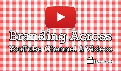 Looks Matter: Branding Across YouTube Channel & Videos - | Online Media Marketing | Scoop.it