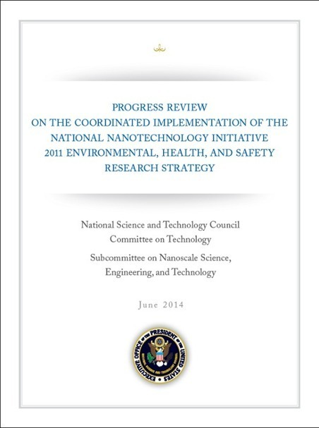 Progress Review on the Coordinated Implementation of the National Nanotechnology Initiative 2011 Environmental, Health, and Safety Research Strategy   Nano   FP7 & H2020 - NanoSafety Research   Scoop.it