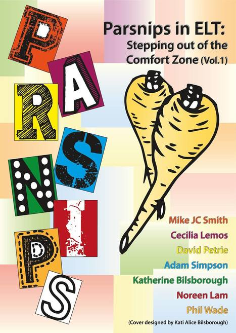 PARSNIPS in ELT: Stepping out of the comfort zone (Vol. 1), an Ebook by Phil Wade, Katherine Bilsborough, Cecilia Lemos, Mike Smith, Adam Simpson, David Petrie, & Noreen Lam | Web 2.0 and Thinking Skills | Scoop.it