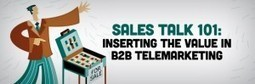 Sales Talk 101: Inserting the Value in B2B Telemarketing | Telemarketing | Scoop.it