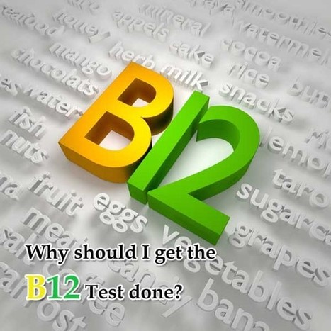 Why should I get the B12 Test done   B12 Test in Women   B 12 deficiency    why shoudl i get B12 test done    fatigue and forgetfulness    low levels of B 12   vanitha   Scoop.it