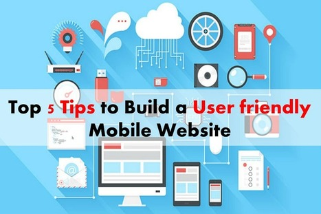 Top 5 Tips to Design Mobile Site and Build a Friendly Website - Arth I-Soft Blog | iphone application development | Scoop.it