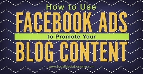 How To Use Facebook Ads to Promote Your Blog Content | Social Media Examiner | Social Media content | Scoop.it