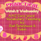 Watch It Wednesday: AAC Core Word Vocabulary Teaching by Gail Tatenhove & Robin | Aided Language Input | Scoop.it