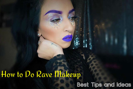 How to Do Rave Makeup? - Best Tips and Ideas - Stylish Walks | Beauty Fashion and Makeup Tips or Ideas | Scoop.it