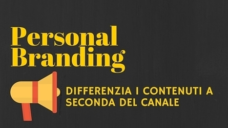 Personal Branding: perchè differenziare i contenuti a seconda del canale di comunicazione | marketing personale | Scoop.it