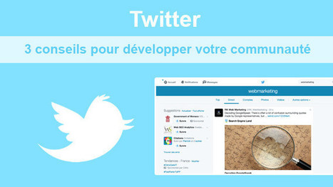 #Twitter : 3 conseils pour développer votre communauté ! | Inbound marketing + eCommerce | Scoop.it