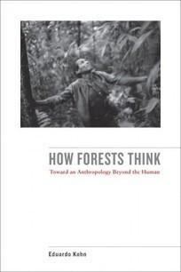 Eduardo Kohn's How Forests Think: Toward an Anthropology Beyond the Human | Somatosphere | Intelligence | Scoop.it