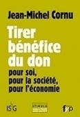 Jean-Michel Cornu : Tirer bénéfice du don pour soi, pour la société, pour l'économie | Nouveaux paradigmes | Scoop.it