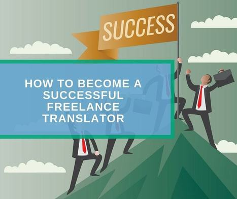 How to Become a Successful Freelance Translator | Professional Translation | Scoop.it