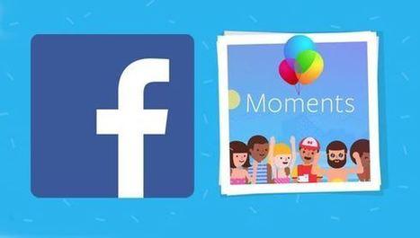 Facebook Moments est enfin autorisée en Europe et au Canada   Communication pour TPE - PME   Scoop.it