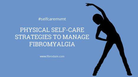 Physical Self-Care Strategies To Manage Fibromyalgia » | Fibromyalgia | Scoop.it