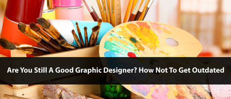 Are You Still A Good Graphic Designer? How Not To Get Outdated   Creativeoverflow   Avant-garde Art, Design & Rock 'n' Roll   Scoop.it