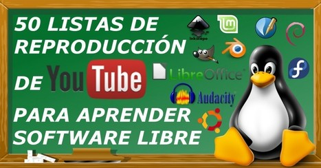 50 Listas de Reproducción de Youtube para aprender software libre. | Educación,cine y medios audiovisuales | Scoop.it