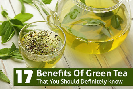 22 Benefits and Uses Of Green Tea That You Should Definitely Know   Nutrition Today   Scoop.it