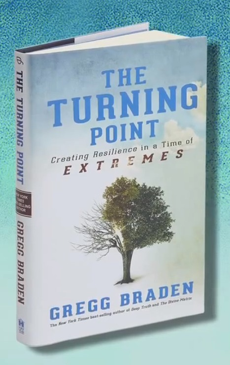 GREGG BRADEN : The Turning Point: Creating Resilience in a Time of Extremes (book + video) | Nouveaux paradigmes | Scoop.it