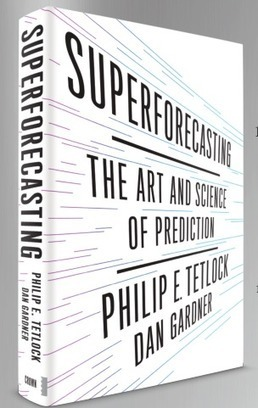 Superforecasting - Decision Science News   Bounded Rationality and Beyond   Scoop.it