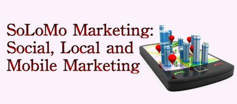 SoLoMo Marketing: Social, Local and Mobile Marketing | SoLoMo 2013 | Scoop.it
