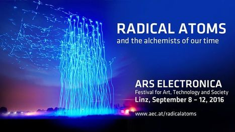 12.09.2016 >>> Ars Electronica Festival 2016: Radical Atoms and the alchemists of our time // #mediaart | Digital #MediaArt(s) Numérique(s) | Scoop.it