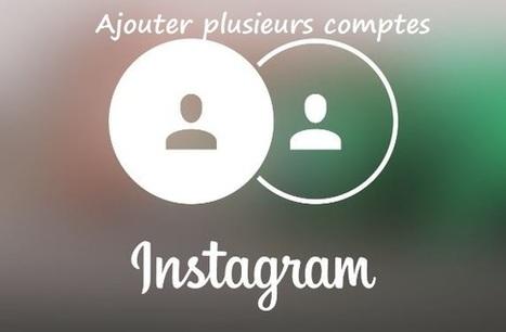 Instagram : Comment ajouter et gérer plusieurs comptes via iOS et Android ? | Référencement internet | Scoop.it