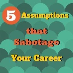 5 Assumptions that Sabotage Your Career|Equanimity Executive Coaching | Positive futures | Scoop.it