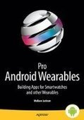 Pro Android Wearables: Building Apps for Smartwatches - PDF Free Download - Fox eBook | IT Books Free Share | Scoop.it