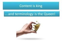 Content is king and terminology is queen | Web Content Enjoyneering | Scoop.it