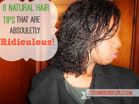 6 Natural Hair Tips That Are Absolutely Ridiculous - Natural Hair Care and Natural Hairstyles For Black Women | Strawberricurls | Black Hair Care | Scoop.it