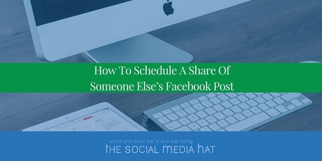 How To Schedule A Share Of Someone Else's Facebook Post | The Content Marketing Hat | Scoop.it