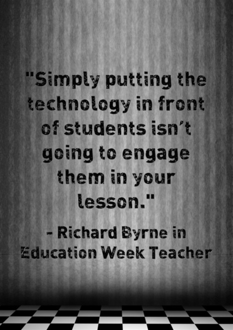 Response: 'Simply Putting Tech In Front Of Students Won't Engage Them' | teaching with technology | Scoop.it