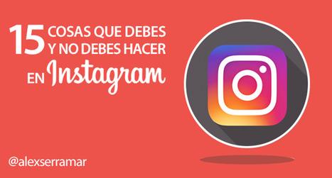 Instagram: 15 Cosas que debes y no debes hacer, ¡desde ahora! | Xianina Social Media | Scoop.it