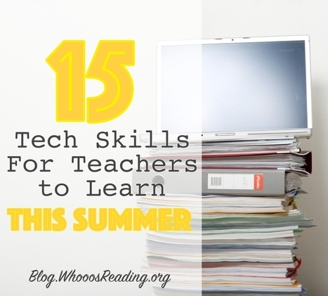 15 Tech Skills for Teachers to Learn This Summer | Serious Play | Scoop.it