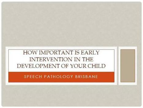 How Important is Early Intervention in the Development of Your Chi..   speech pathology brisbane   Scoop.it