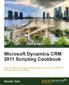Microsoft Dynamics CRM 2011 Scripting Cookbook - Free eBook Share | business | Scoop.it