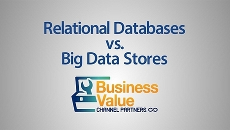 Relational Databases vs. Big Data Stores: What's the Difference? - Channel Partners | Digital-News on Scoop.it today | Scoop.it