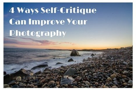 4 Ways Self-Critique Can Improve Your Photography | Photothing | Scoop.it
