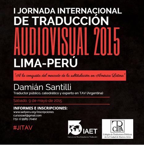 2015-05-09 I Jornada Internacional de Traducción Audiovisual 2015 Lima-Perú | Traducción en Perú: eventos, noticias, talleres | Scoop.it