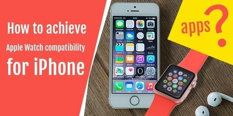 How to Achieve Apple Watch Compatibility for iPhone Apps? - Web design development and Mobile app technology | Technology and Gadgets latest news | Scoop.it