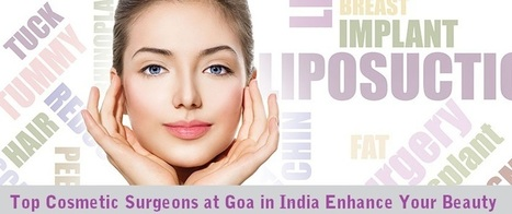 Top Cosmetic Surgeons at Goa in India Enhance Your Beauty | Surgical India: Acess the various networks of surgical platforms established in India | Scoop.it
