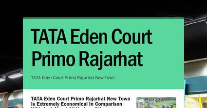 Tata Eden Court Primo Rajarha | Real Estate | Scoop.it