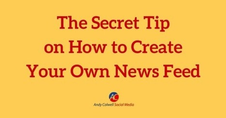 The Secret Tip on How to Create Your Own Facebook News Feed - Andy Colwell Social Media | Linguagem Virtual | Scoop.it