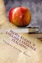"""Pecha Kucha  &  English Language Teaching"" by Thomas Jerome Baker 