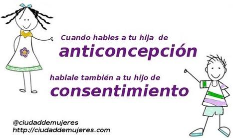 Ciudad de Mujeres » Cuando hables a tu hija de anticoncepción, hablale también a tu hijo de consentimiento.   Feminismo   Scoop.it