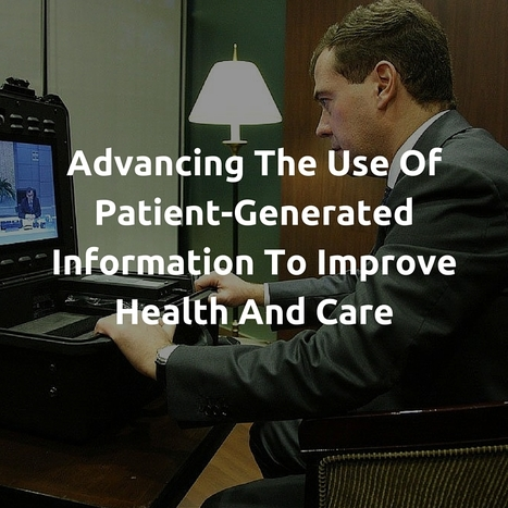Using patient-generated information to improve health and care | EHR and Health IT Consulting | Scoop.it