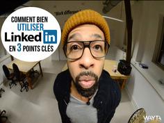 Linked In : Comment bien l'utiliser en 3 points clés ? | WAYTA | Médias sociaux : Conseils, Astuces et stratégies | Scoop.it