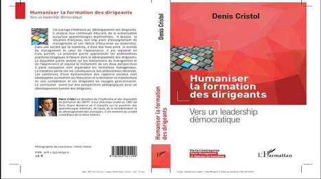 Humaniser la formation des dirigeants : vers un leadership démocratique I Denis Cristol | Entretiens Professionnels | Scoop.it