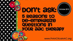 Don't Ask: 5 Reasons to De-Emphasize Questions in Your AAC Therapy | Bridges to Communication | Scoop.it